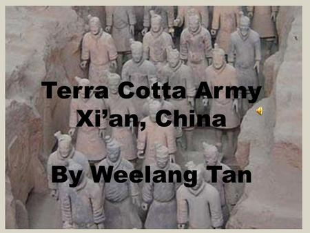 Terra Cotta Army Xi'an, China By Weelang Tan. Xi'an, a city in Central China, is an area created by eight surrounding rivers and streams. Xi'an has a.