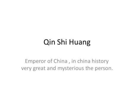 Qin Shi Huang Emperor of China, in china history very great and mysterious the person.