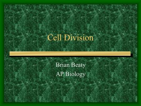 Cell Division Brian Beaty AP Biology. What are the key roles of cell division? Reproduction Growth Repair.