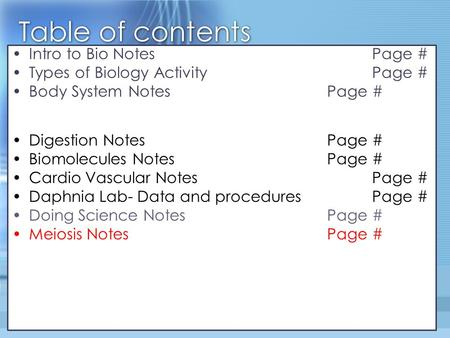 Table of contents Intro to Bio Notes Page # Types of Biology Activity Page # Body System NotesPage # food Journal (3 pages)Page #- Page # Digestion NotesPage.