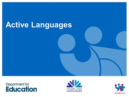 Active Languages. Bev Whiteside Development Coordinator - Languages and Sport Youth Sport Trust.