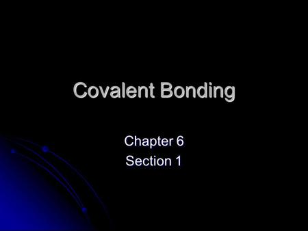 Covalent Bonding Chapter 6 Section 1. Covalent Bonds Ionic bond – transfer of e- Ionic bond – transfer of e- Covalent bond – a bond formed when atoms.