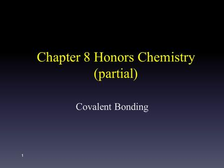 Chapter 8 Honors Chemistry (partial) Covalent Bonding 1.
