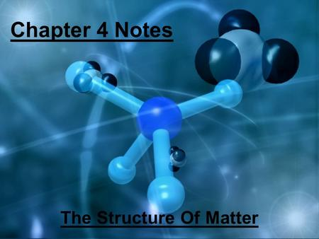 Chapter 4 Notes The Structure Of Matter. Chapter 4.1 Notes Chemical Bond is the attractive force that holds atoms or ions together Chemical structure: