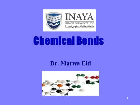 Dr. Marwa Eid 1 Chemical Bonds - attractive force that holds atoms or ions together - Chemical bonding are classified into 3 types ionic, covalent, metallic.