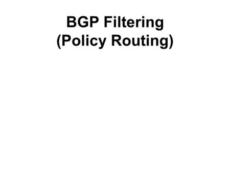 BGP Filtering (Policy Routing). BGP Filtering Can Apply our Routing Policy Controlling the sending and receiving updates Prefix Filtering AS_Path Filtering.