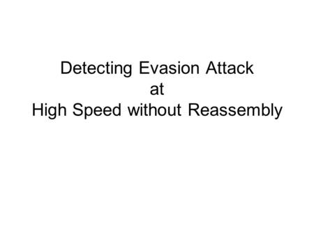 Detecting Evasion Attack at High Speed without Reassembly.