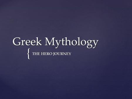 { Greek Mythology THE HERO JOURNEY.   The beginning of adventure, where the hero (who is attractive) is called to face the unknown and gain something.