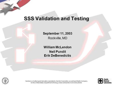 SSS Validation and Testing September 11, 2003 Rockville, MD William McLendon Neil Pundit Erik DeBenedictis Sandia is a multiprogram laboratory operated.