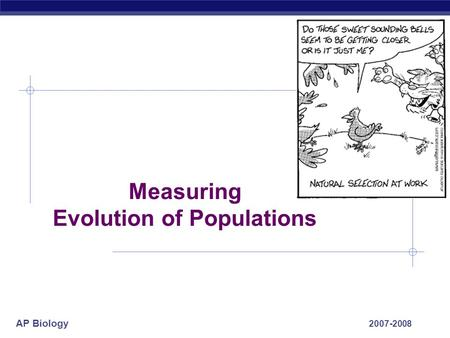 AP Biology 2007-2008 Measuring Evolution of Populations.