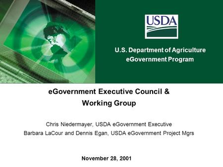 U.S. Department of Agriculture eGovernment Program November 28, 2001 eGovernment Executive Council & Working Group Chris Niedermayer, USDA eGovernment.