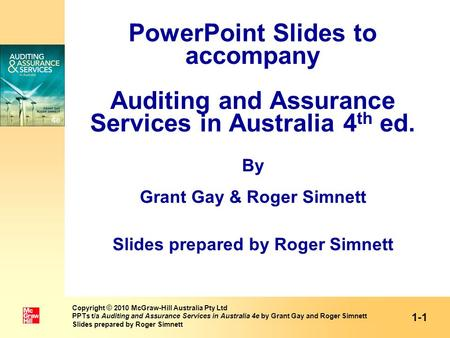 PowerPoint Slides to accompany Auditing and Assurance Services in Australia 4 th ed. By Grant Gay & Roger Simnett Slides prepared by Roger Simnett Copyright.
