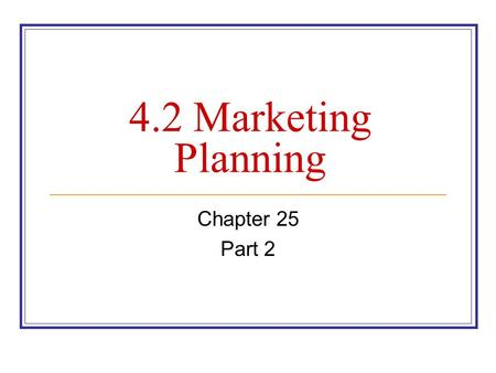"4.2 Marketing Planning Chapter 25 Part 2. Marketing Research Secondary Research A collection of data from second-hand sources. Often called ""desk"" research."