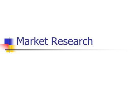 Market Research. What Is Market Research? Involves the process and methods used to gather information, analyze it, and report findings related to marketing.