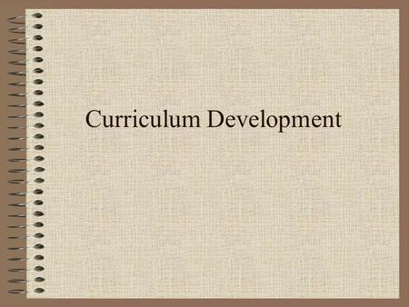Curriculum Development. Program Goals Program goals are broad statements of purpose that state desired end results.
