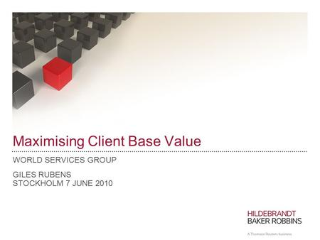 Maximising Client Base Value WORLD SERVICES GROUP GILES RUBENS STOCKHOLM 7 JUNE 2010.