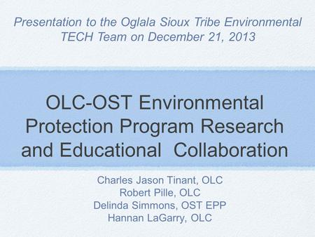 OLC-OST Environmental Protection Program Research and Educational Collaboration Charles Jason Tinant, OLC Robert Pille, OLC Delinda Simmons, OST EPP Hannan.