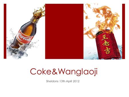 Coke&Wanglaoji Sheldons 13th April 2012. Coke A famous foreign brand of carbonated beverage.