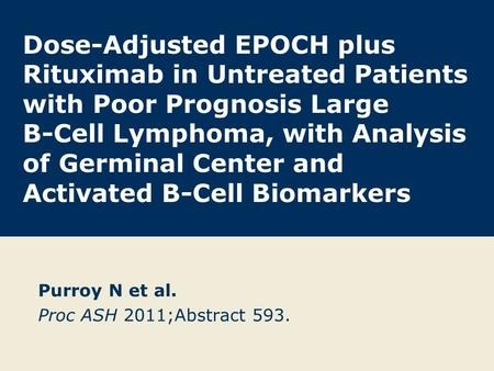 Dose-Adjusted EPOCH plus Rituximab in Untreated Patients with Poor Prognosis Large B-Cell Lymphoma, with Analysis of Germinal Center and Activated B-Cell.
