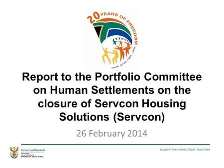 Report to the Portfolio Committee on Human Settlements on the closure of Servcon Housing Solutions (Servcon) 26 February 2014.