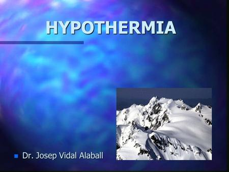"HYPOTHERMIA n Dr. Josep Vidal Alaball. ""No previously healthy person should die of hypothermia after he has been rescued and treatment has been started"""