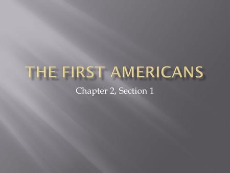 Chapter 2, Section 1.  Left no written record  Scientists have evidence that the first people reached the Americas during the last ice age.