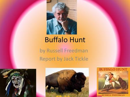 Buffalo Hunt by Russell Freedman Report by Jack Tickle.