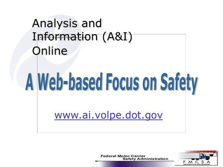 Analysis and Information (A&I) Online www.ai.volpe.dot.gov.