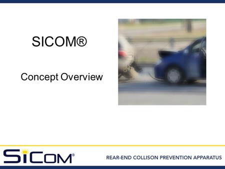SICOM® Concept Overview. Comparative Travel Safety Modes (safest = #1) 1.Aircraft (non military) 2.Cruise Ships 3.Trains 4.Buses 5.Large Trucks 6.Auto.
