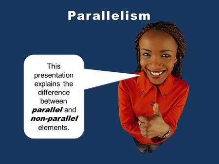 This presentation explains the difference between parallel and non-parallel elements. This presentation explains the difference between parallel and non-parallel.