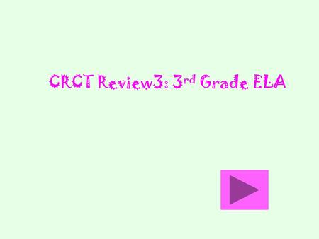 CRCT Review3: 3 rd Grade ELA You are correct!