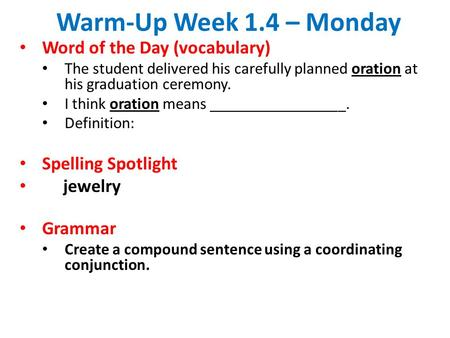 Warm-Up Week 1.4 – Monday Word of the Day (vocabulary) The student delivered his carefully planned oration at his graduation ceremony. I think oration.