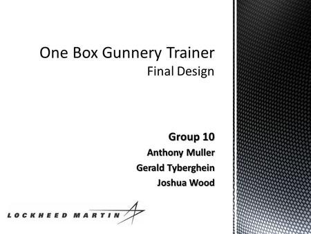 Group 10 Anthony Muller Gerald Tyberghein Joshua Wood.