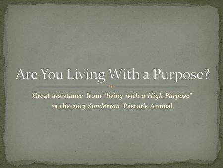 "Great assistance from ""living with a High Purpose"" in the 2013 Zondervan Pastor's Annual."