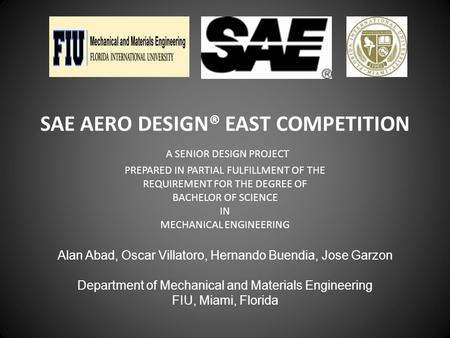 SAE AERO DESIGN® EAST COMPETITION A SENIOR DESIGN PROJECT PREPARED IN PARTIAL FULFILLMENT OF THE REQUIREMENT FOR THE DEGREE OF BACHELOR OF SCIENCE IN MECHANICAL.