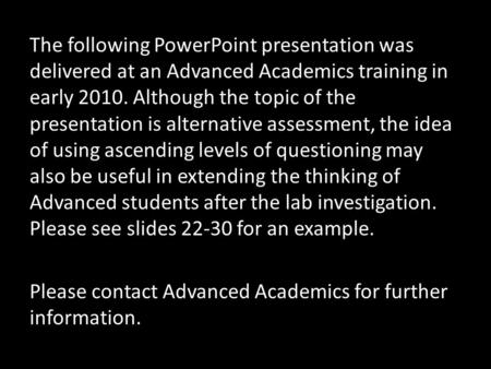 The following PowerPoint presentation was delivered at an Advanced Academics training in early 2010. Although the topic of the presentation is alternative.
