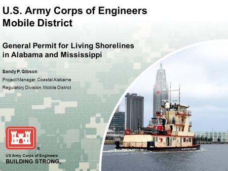 US Army Corps of Engineers BUILDING STRONG ® U.S. Army Corps of Engineers Mobile District General Permit for Living Shorelines in Alabama and Mississippi.