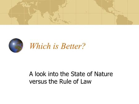 Which is Better? A look into the State of Nature versus the Rule of Law.