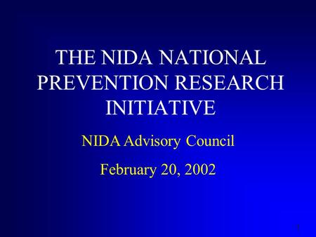 1 THE NIDA NATIONAL PREVENTION RESEARCH INITIATIVE NIDA Advisory Council February 20, 2002.