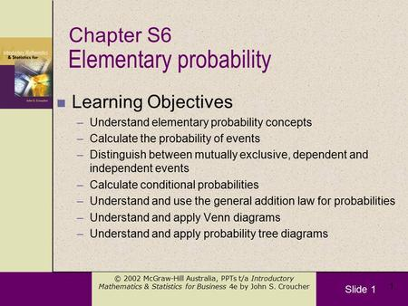 Slide 1 © 2002 McGraw-Hill Australia, PPTs t/a Introductory Mathematics & Statistics for Business 4e by John S. Croucher 1 n Learning Objectives –Understand.