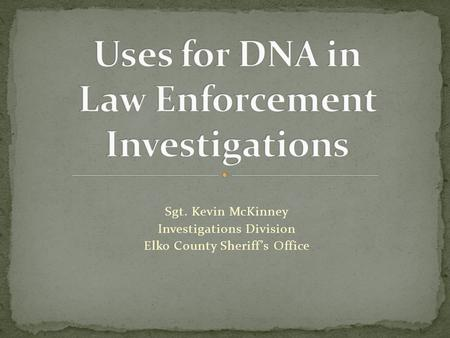 Sgt. Kevin McKinney Investigations Division Elko County Sheriff's Office.