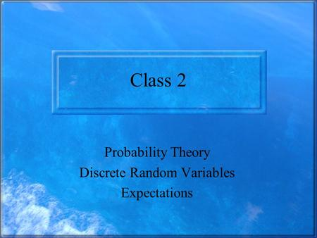 Class 2 Probability Theory Discrete Random Variables Expectations.