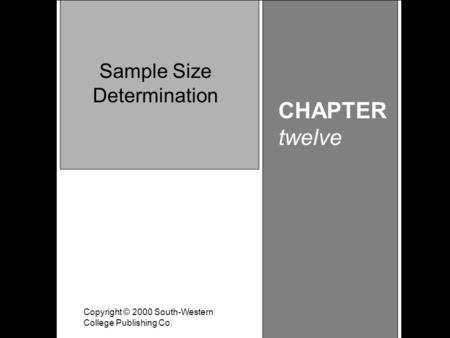 Learning Objective Chapter 12 Sample Size Determination Copyright © 2000 South-Western College Publishing Co. CHAPTER twelve Sample Size Determination.