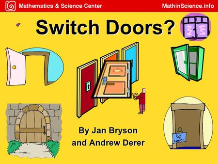 Switch Doors? By Jan Bryson and Andrew Derer Switch Doors? Photo Courtesy of Hatos-Hall Productions.