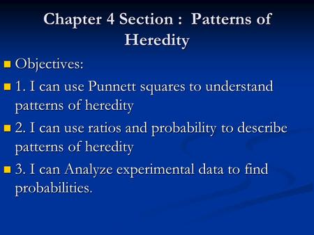 Chapter 4 Section : Patterns of Heredity Objectives: Objectives: 1. I can use Punnett squares to understand patterns of heredity 1. I can use Punnett.