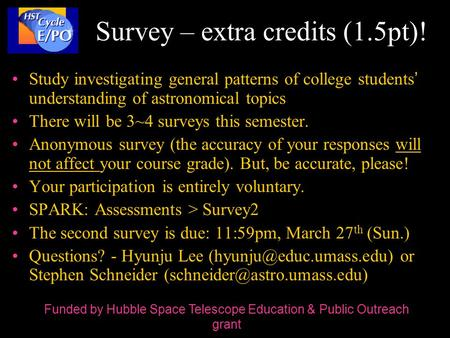 Survey – extra credits (1.5pt)! Study investigating general patterns of college students' understanding of astronomical topics There will be 3~4 surveys.