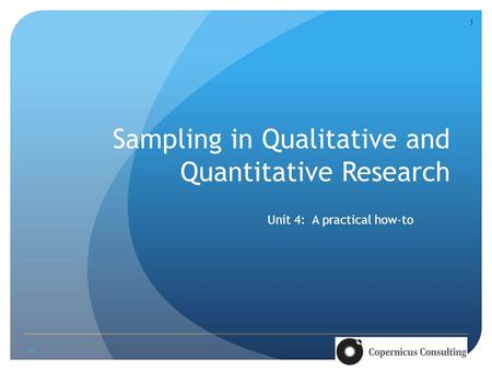 Sampling in Qualitative and Quantitative Research Unit 4: A practical how-to ‹#› 1.