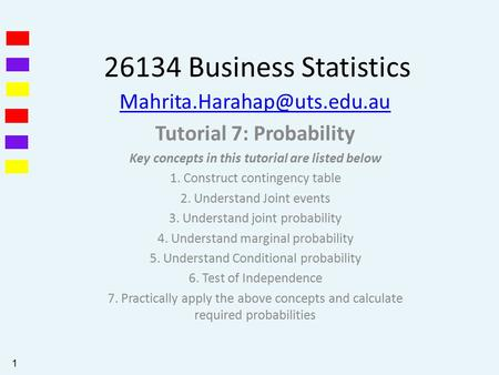 26134 Business Statistics Tutorial 7: Probability Key concepts in this tutorial are listed below 1. Construct contingency table.