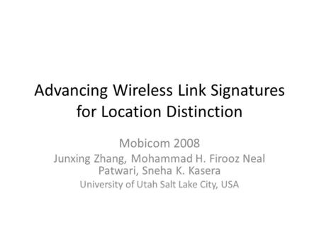 Advancing Wireless Link Signatures for Location Distinction Mobicom 2008 Junxing Zhang, Mohammad H. Firooz Neal Patwari, Sneha K. Kasera University of.