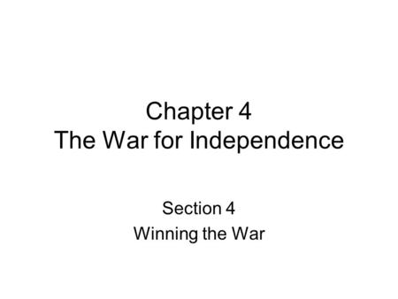 Chapter 4 The War for Independence Section 4 Winning the War.